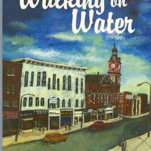 Walking on Water was published by Winnipeg's Signature Editions. The cover art is from a painting by JoEllen Brydon and is an evocative riff on downtown Peterborough.